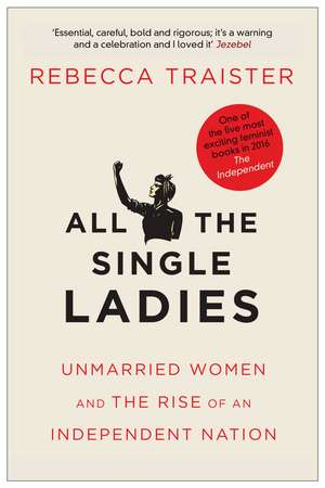 All the Single Ladies: Unmarried Women and the Rise of an Independent Nation de Rebecca Traister