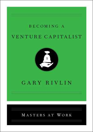 Becoming a Venture Capitalist de Gary Rivlin