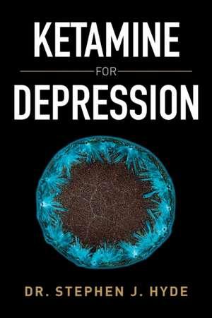Ketamine for Depression de Dr. Stephen J. Hyde