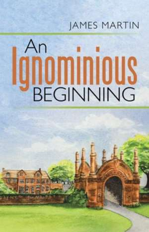 An Ignominious Beginning de James Martin