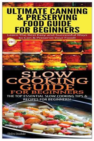 Ultimate Canning & Preserving Food Guide for Beginners & Slow Cooking Guide for Beginners de Claire Daniels