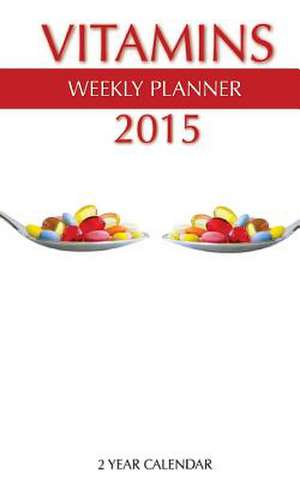 Vitamins Weekly Planner 2015 de James Bates