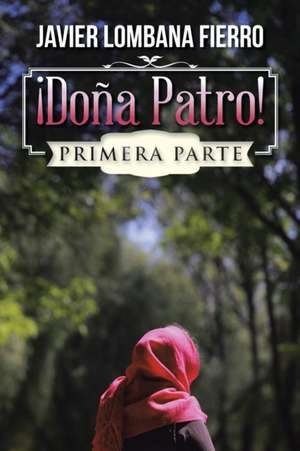 Dona Patro!:  Primera Parte de Javier Lombana Fierro