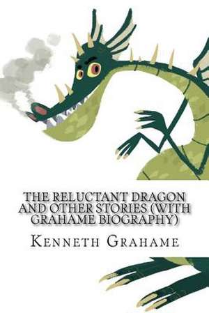 The Reluctant Dragon and Other Stories (with Grahame Biography) de Kenneth Grahame