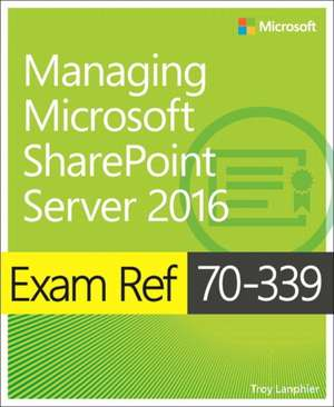 Exam Ref 70-339 Core Technologies of Microsoft Sharepoint 2016:  Agile Coding with Design Patterns and Solid Principles de Troy Lanphier