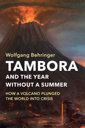 Tambora and the Year without a Summer: How a Volcano Plunged the World into Crisis de Wolfgang Behringer