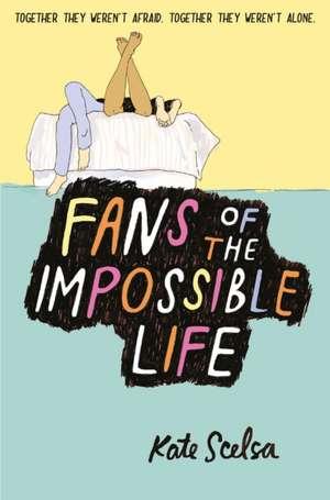 Fans of the Impossible Life de Kate Scelsa
