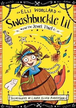 Swashbuckle Lil and the Jewel Thief de Elli Woollard