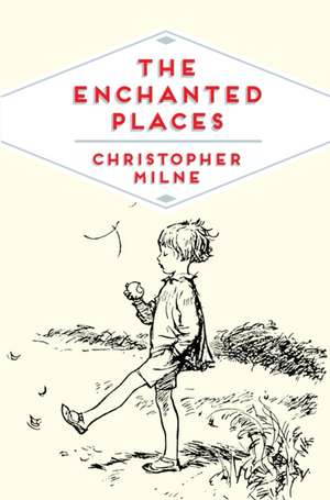 The Enchanted Places de Christopher Milne