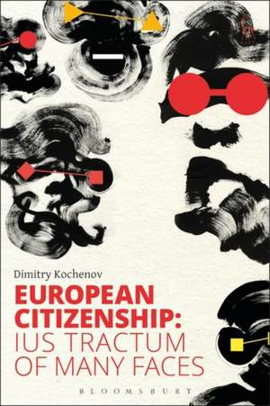 European Citizenship: Ius Tractum of Many Faces de Professor Dr Dimitry Kochenov