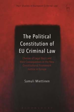 The Political Constitution of EU Criminal Law: Choices of Legal Basis and their Consequences in the New Constitutional Framework de Mr Samuli Miettinen