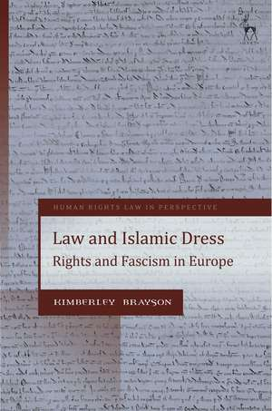 Law and Islamic Dress: Rights and Fascism in Europe de Dr Kimberley Brayson