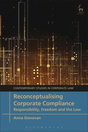 Reconceptualising Corporate Compliance: Responsibility, Freedom and the Law de Anna Donovan