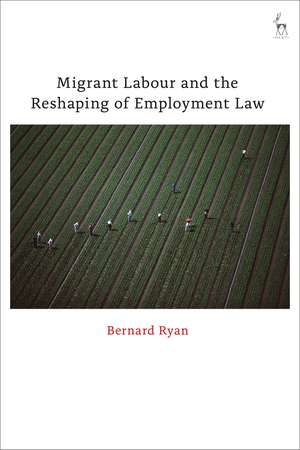Migrant Labour and the Reshaping of Employment Law de Bernard Ryan