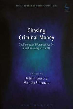Chasing Criminal Money: Challenges and Perspectives On Asset Recovery in the EU de Professor Katalin Ligeti
