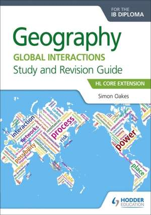 Geography for the IB Diploma Study and Revision Guide HL Core de Simon Oakes