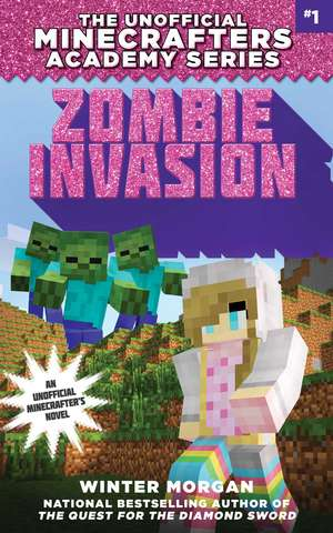 Zombie Invasion: The Unofficial Minecrafters Academy Series, Book One de Winter Morgan