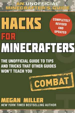 Hacks for Minecrafters: Combat Edition: The Unofficial Guide to Tips and Tricks That Other Guides Won't Teach You de Megan Miller