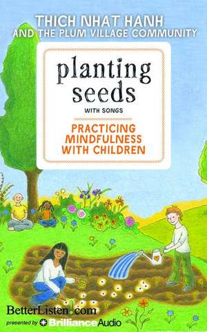 Planting Seeds with Song:  Practicing Mindfulness with Children de Thich Nhat Hanh