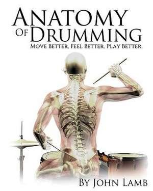 Anatomy of Drumming de John L. Lamb