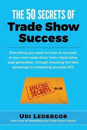 The 50 Secrets of Trade Show Success de Udi Ledergor