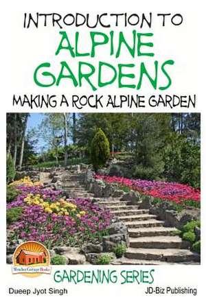 Introduction to Alpine Gardens - Making a Rock Alpine Garden de Dueep Jyot Singh