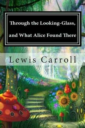 Through the Looking-Glass, and What Alice Found There de Lewis Carroll
