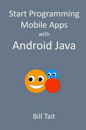 Start Programming Mobile Apps with Android Java de Bill Tait