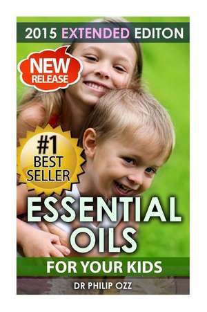 Essential Oils for Your Kids de Dr Philip Ozz
