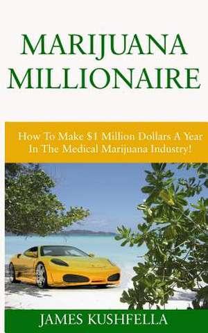 Marijuana Millionaire de James Kushfella