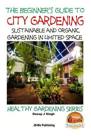 A Beginner's Guide to City Gardening de Dueep Jyot Singh