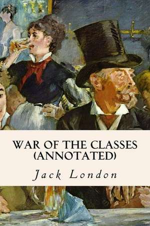 War of the Classes (Annotated) de Jack London