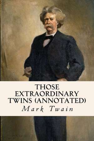 Those Extraordinary Twins (Annotated) de Mark Twain
