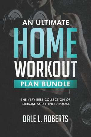 An Ultimate Home Workout Plan Bundle de Dale L. Roberts