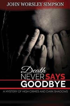 Death Never Says Goodbye de John Worsley Simpson