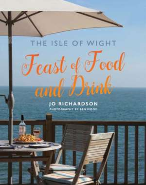 The Isle of Wight Feast of Food and Drink de Jo Richardson