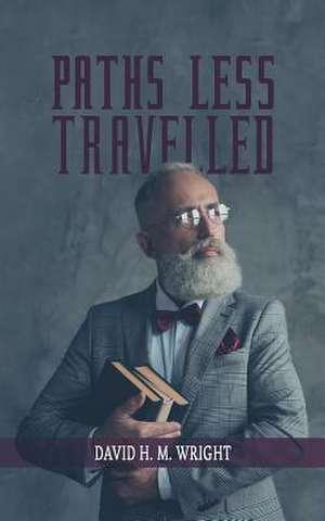 Paths Less Travelled de David H. M. Wright