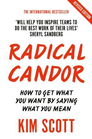Radical Candor: How to Get What You Want by Saying What You Mean de Scott Kim