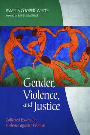 Gender, Violence, and Justice de Pamela Cooper-White