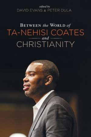 Between the world of Ta-Nehisi Coates and Christianity de Peter Dula