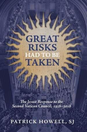 Great Risks Had to be Taken de Patrick J. Howell
