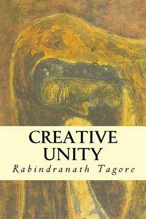 Creative Unity de Rabindranath Tagore