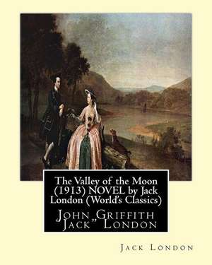 The Valley of the Moon (1913), Is a Novel by American Writer Jack London de Jack London