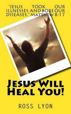 Jesus Will Heal You! de Ross Lyon Ph. D.