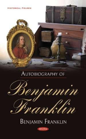 Franklin, B: Autobiography of Benjamin Franklin de Benjamin Franklin