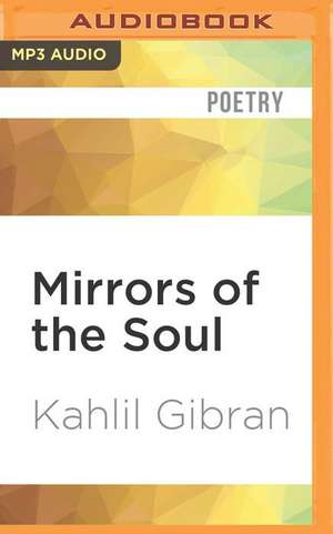 Mirrors of the Soul de Kahlil Gibran