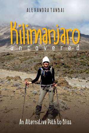 Kilimanjaro Uncovered de Tanbai, Alexandra