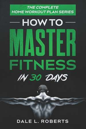 The Complete Home Workout Plan Series de Dale L. Roberts