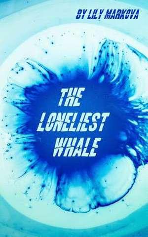 The Loneliest Whale de Lily Markova
