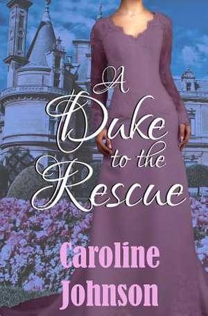 A Duke to the Rescue de Caroline Johnson